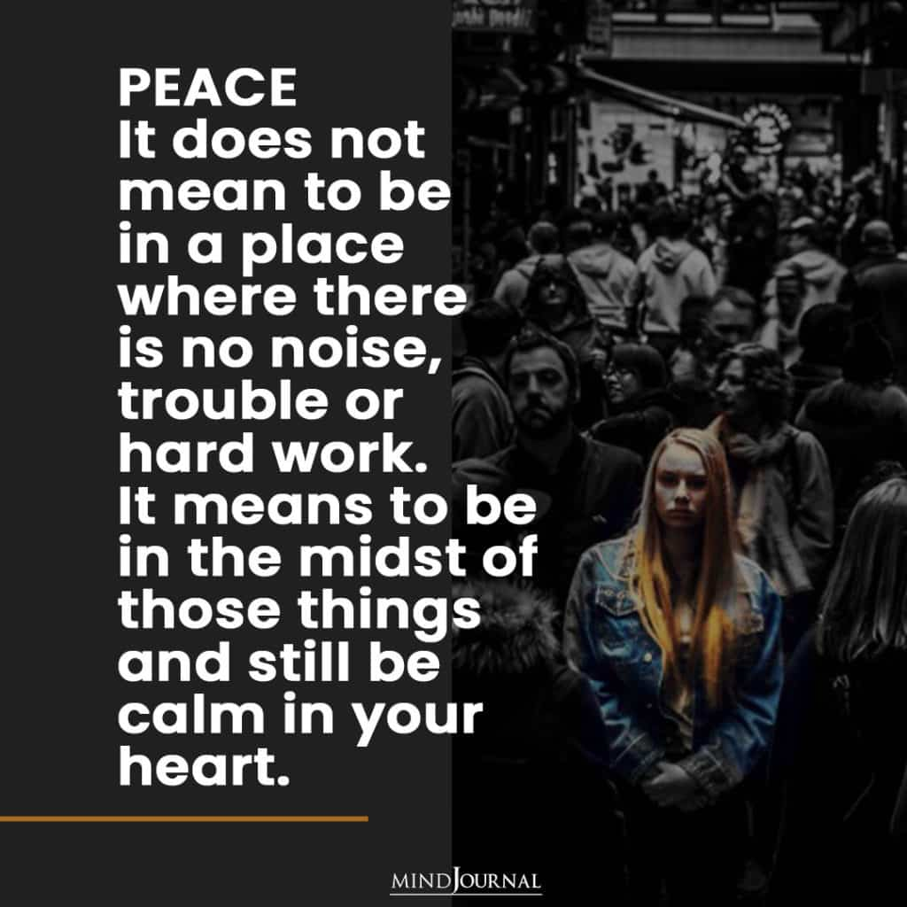 Peace it does not mean to be in a place.