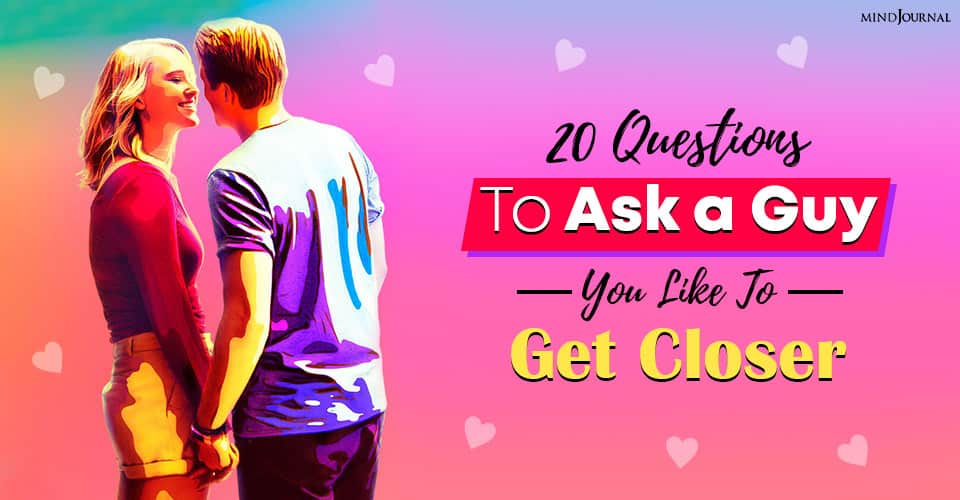 20 Questions To Ask A Guy You Like To Get Closer