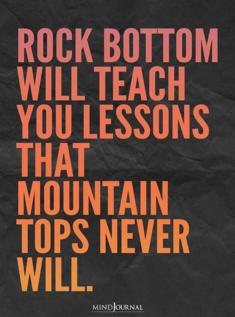 rock bottom will teach you lessons.