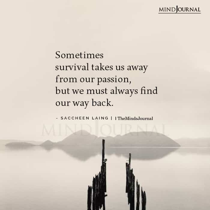 Sometimes survival takes us away from our passion