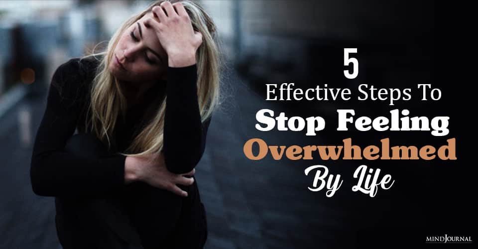 Stop Feeling Overwhelmed By Life