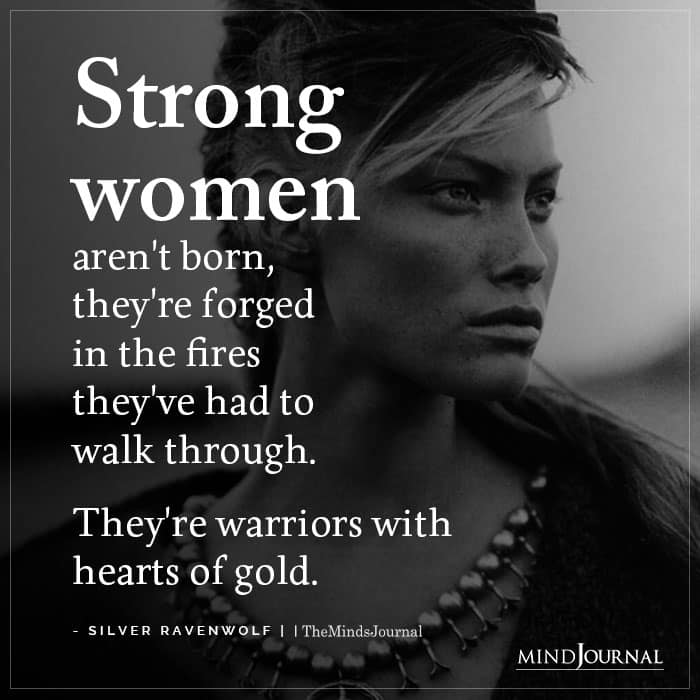 strong woman aren't born they're forged in the fires they've had to walk through