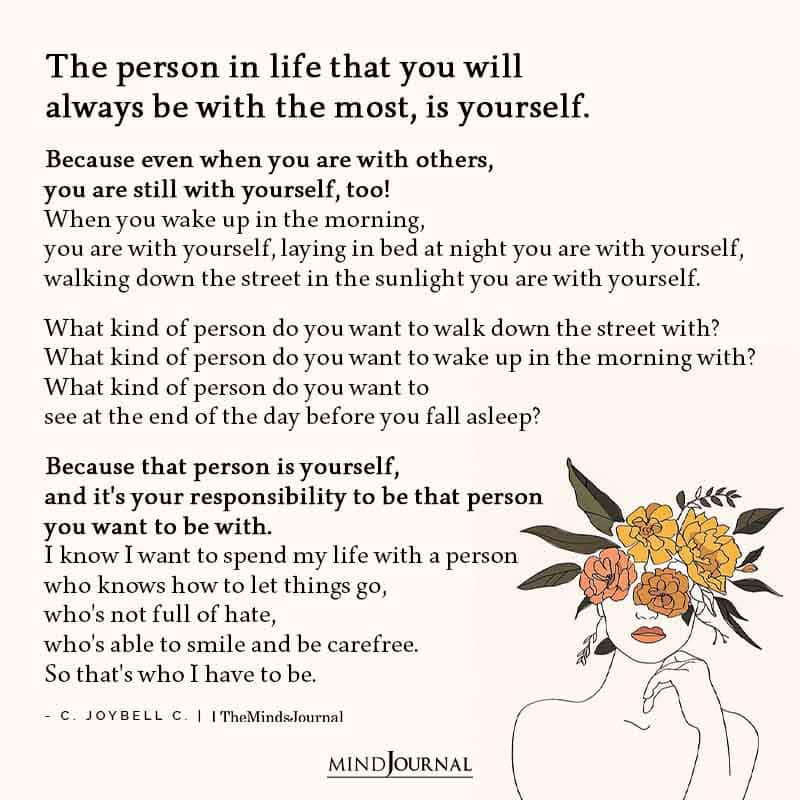 The Person In Life That You Will Always Be With The Most Is Yourself