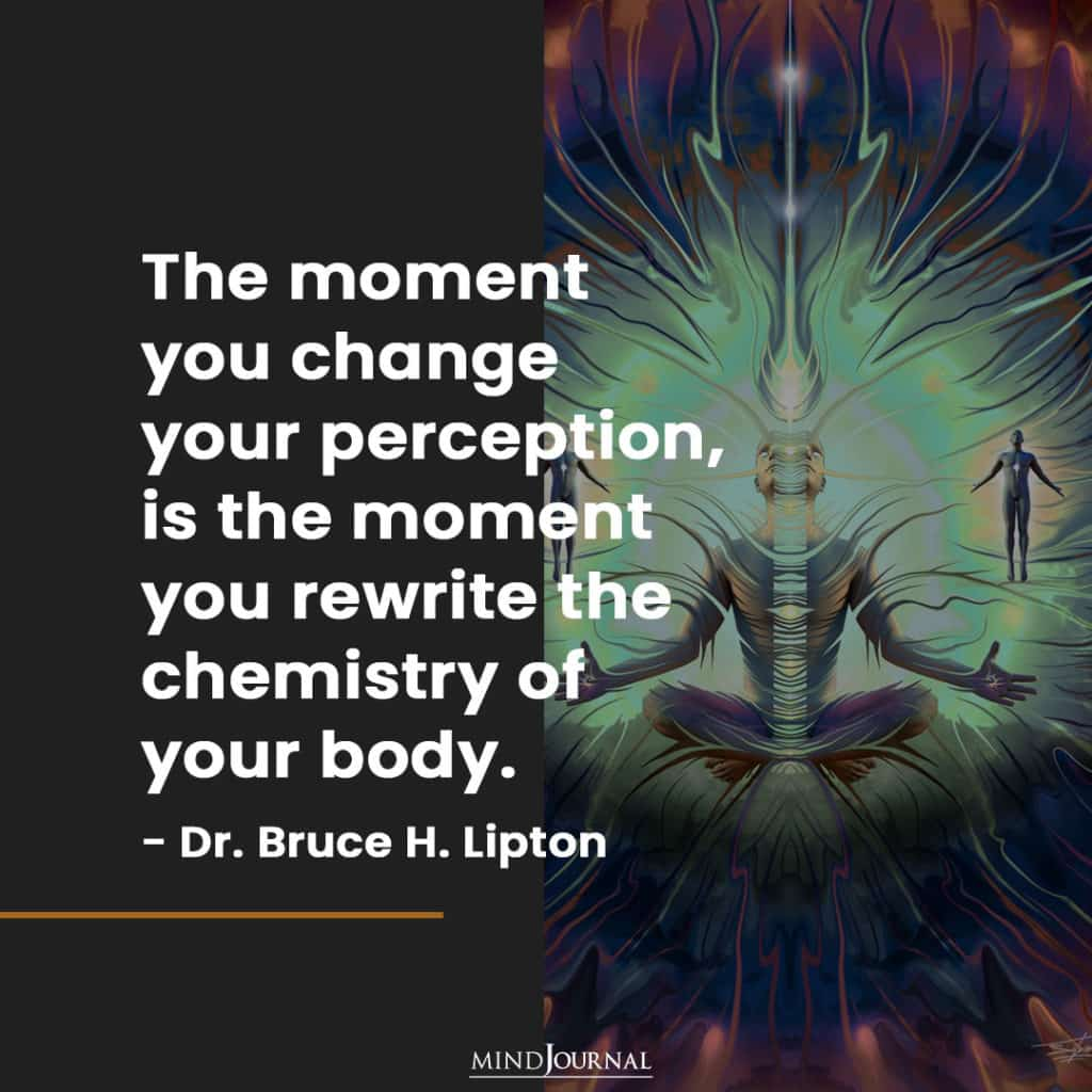 The moment you change your perception.