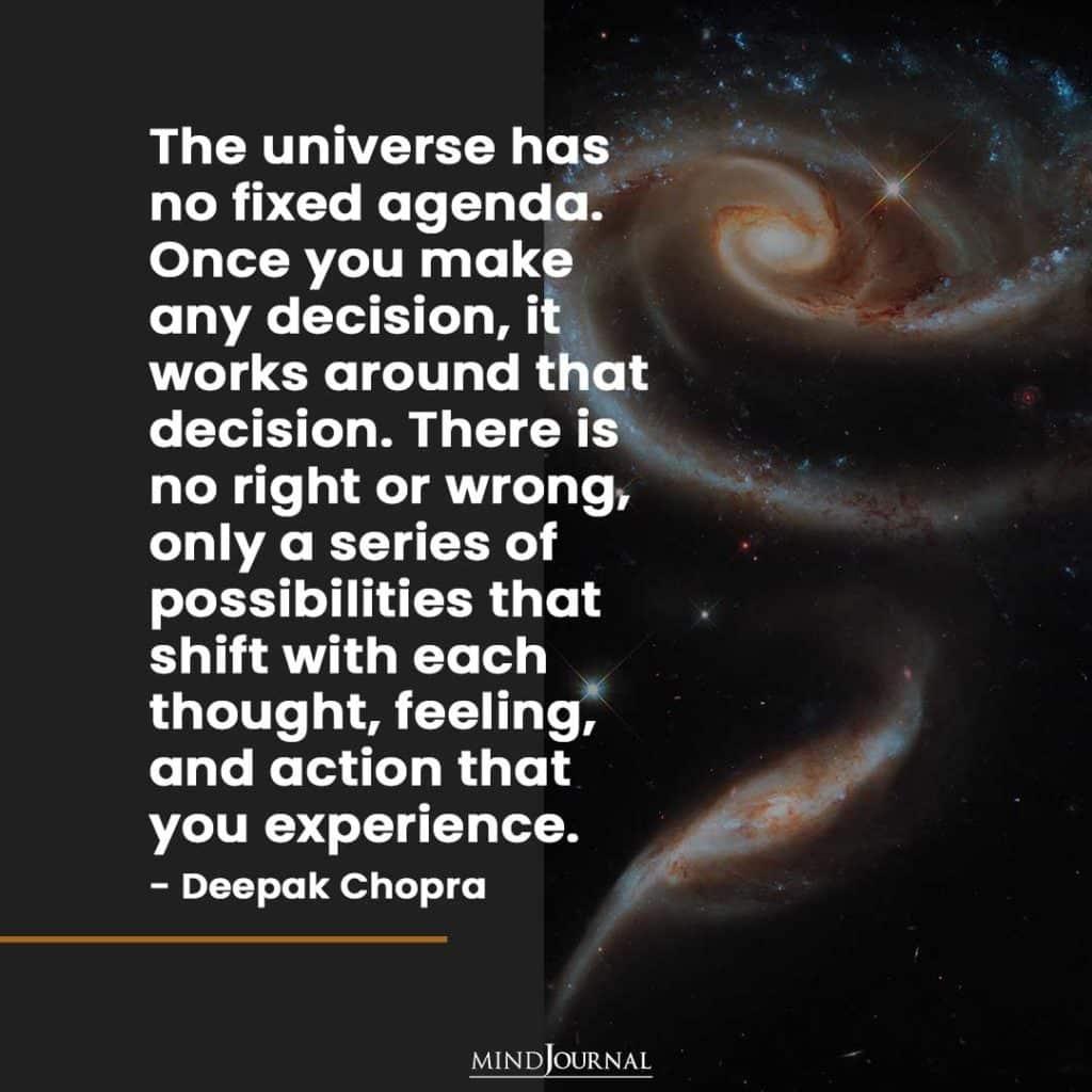 The universe has no fixed agenda.