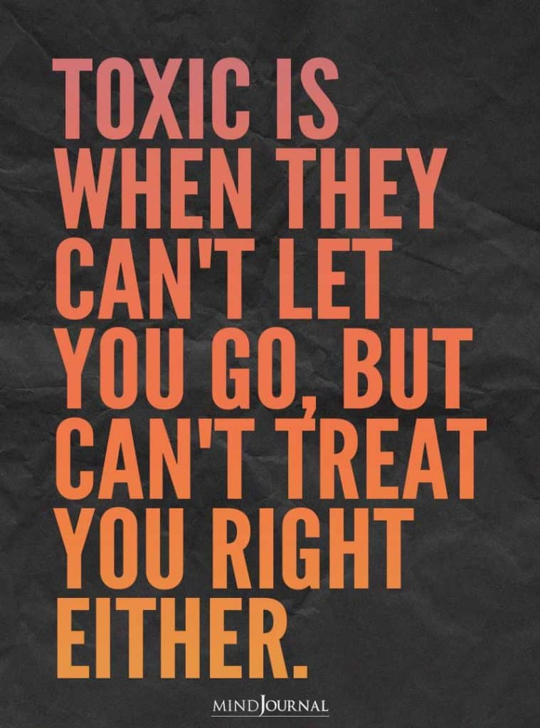toxic is when they can't let you go.