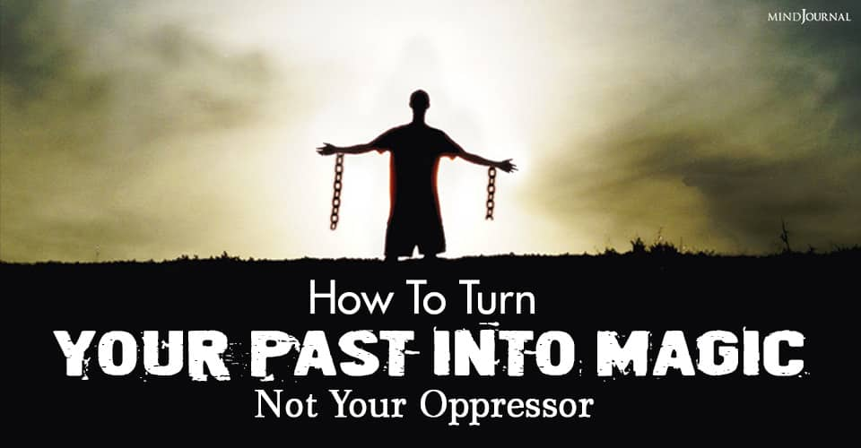 Turn Past Into Magic Not Oppressor