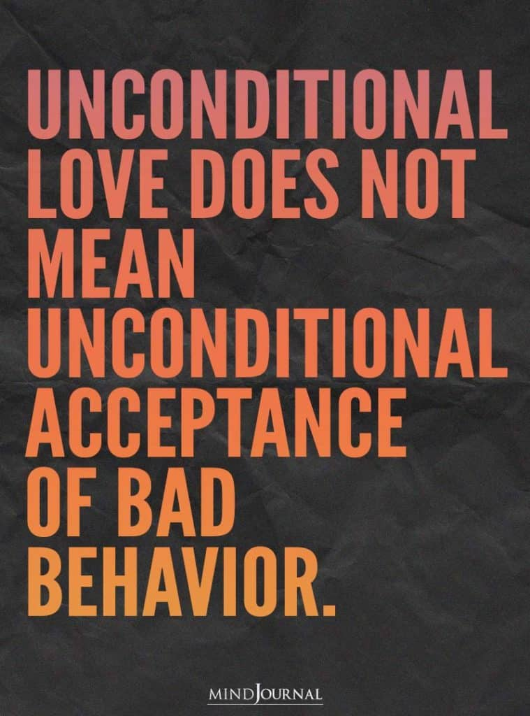 Unconditional love does not mean unconditional acceptance.