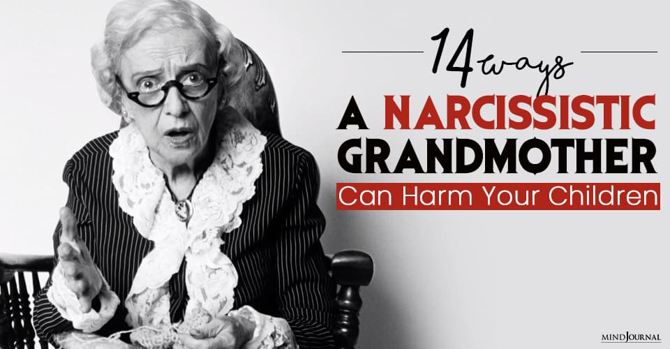 Ways A Narcissistic Grandmother Can Harm