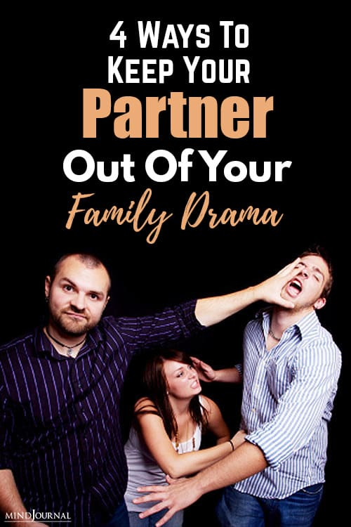 4 Ways To Keep Your Partner Out Of Your Family Drama