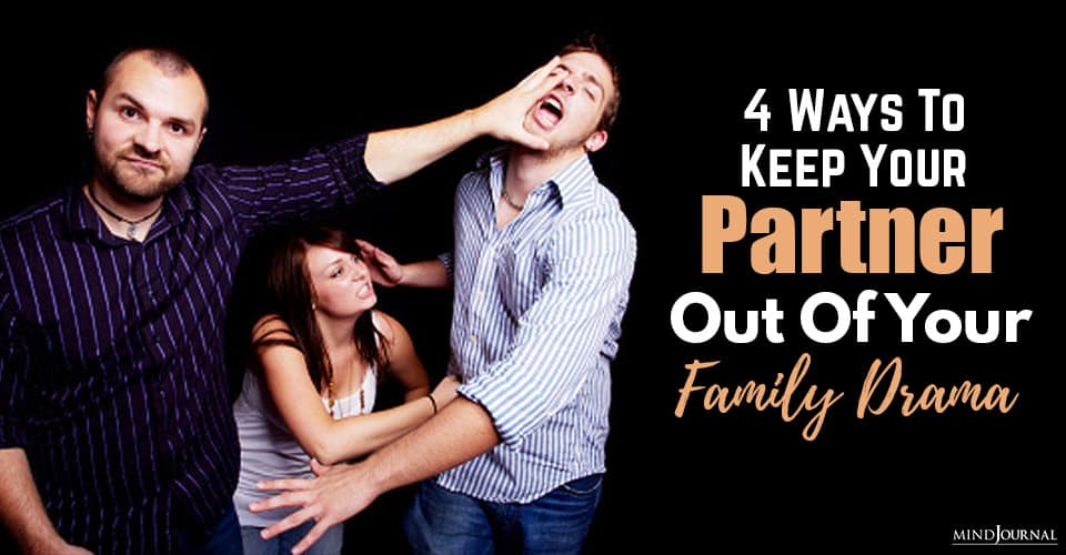 Ways To Keep Your Partner Out Of Your Family Drama
