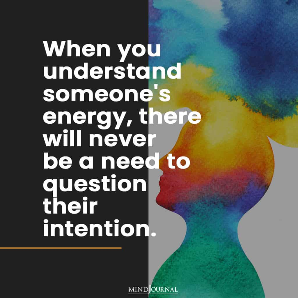 When you understand someone's energy.