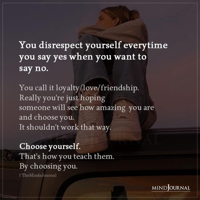 You disrespect yourself every time you say yes when you want to say no