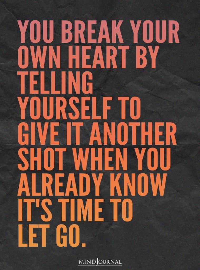 You break your own heart.