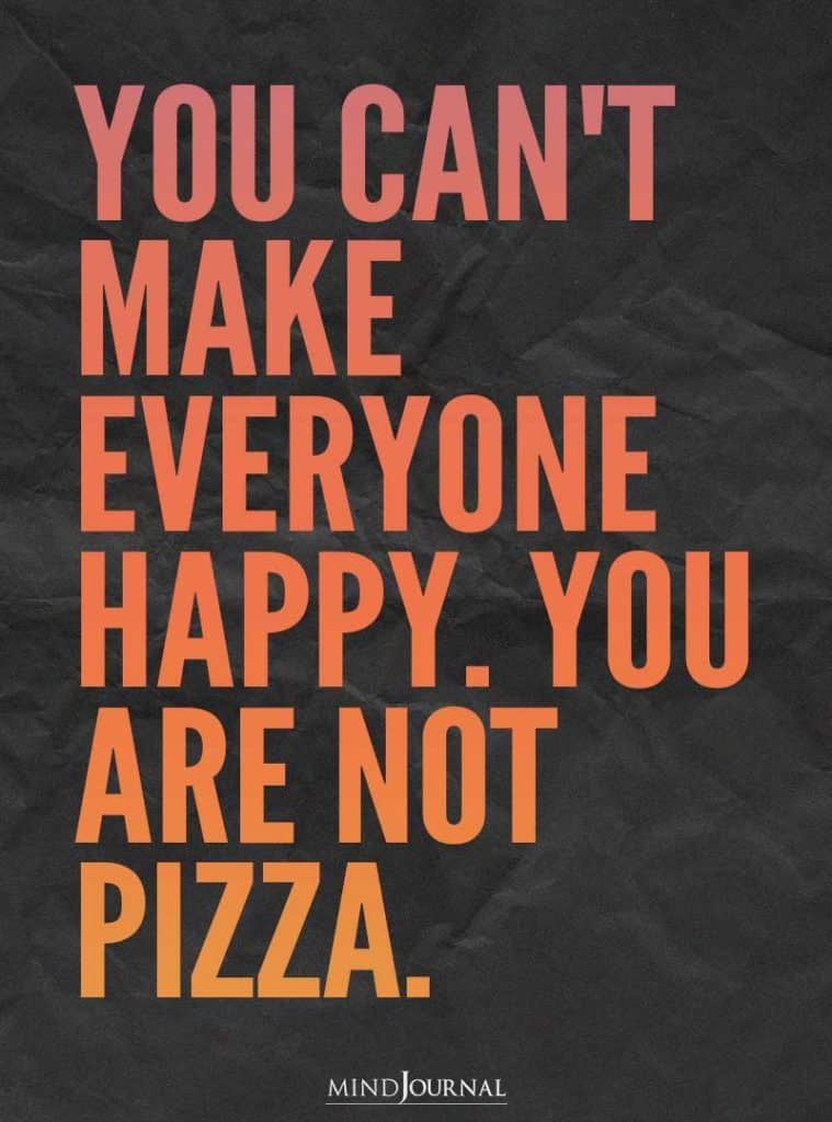 You can't make everyone happy.