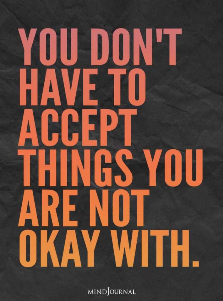 ou don't have to accept things.