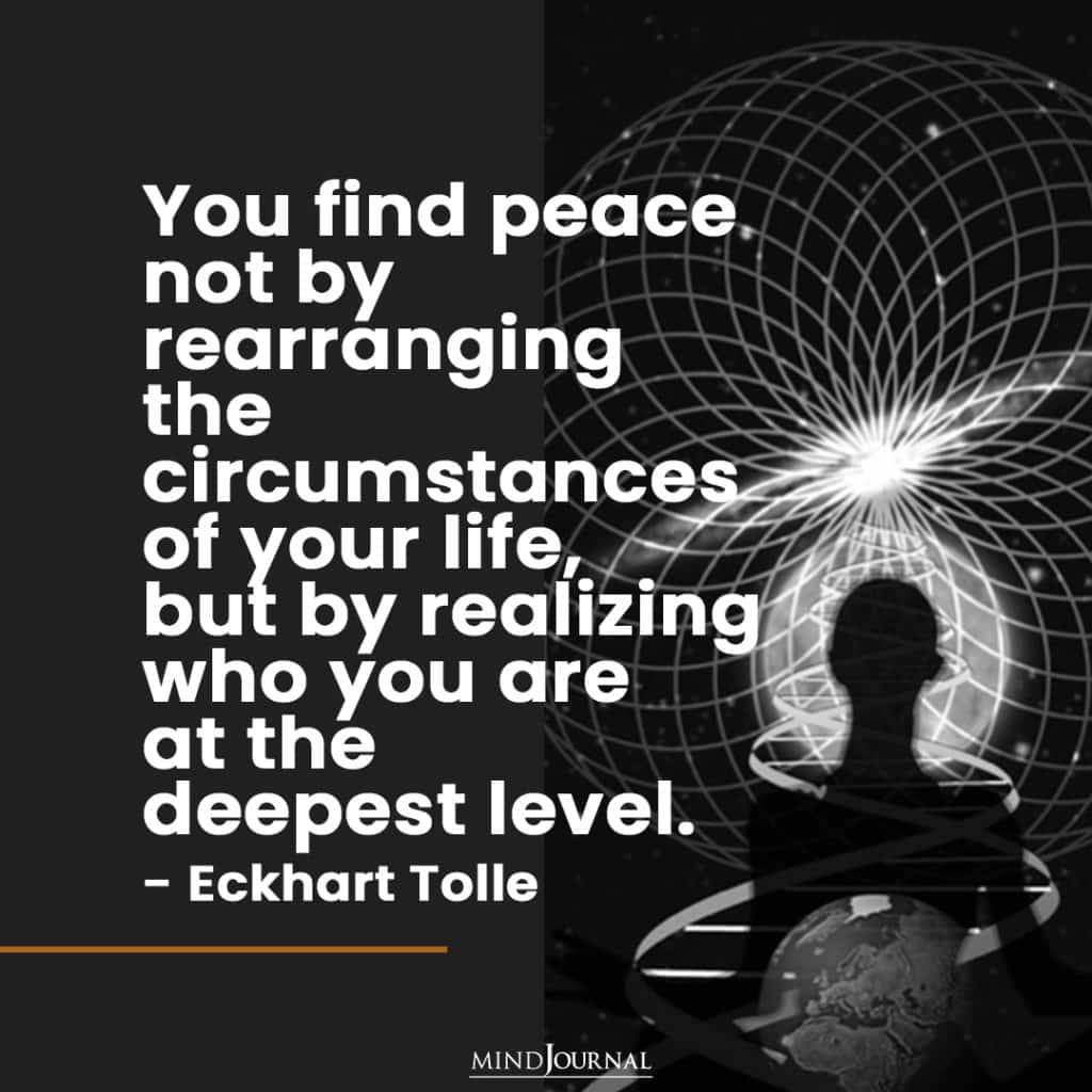 You find peace not by rearranging the circumstances.