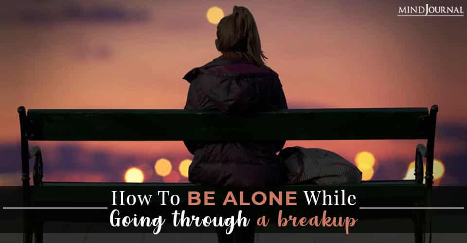 be alone going through breakup