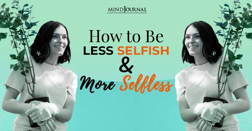how to be less selfish and more selfless