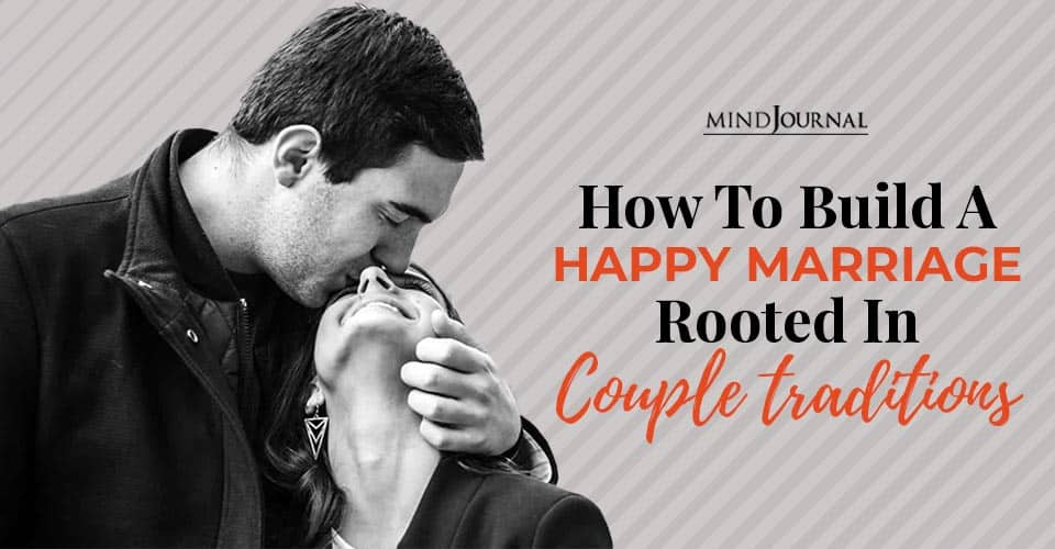 how to build happy marriage rooted in couple traditions