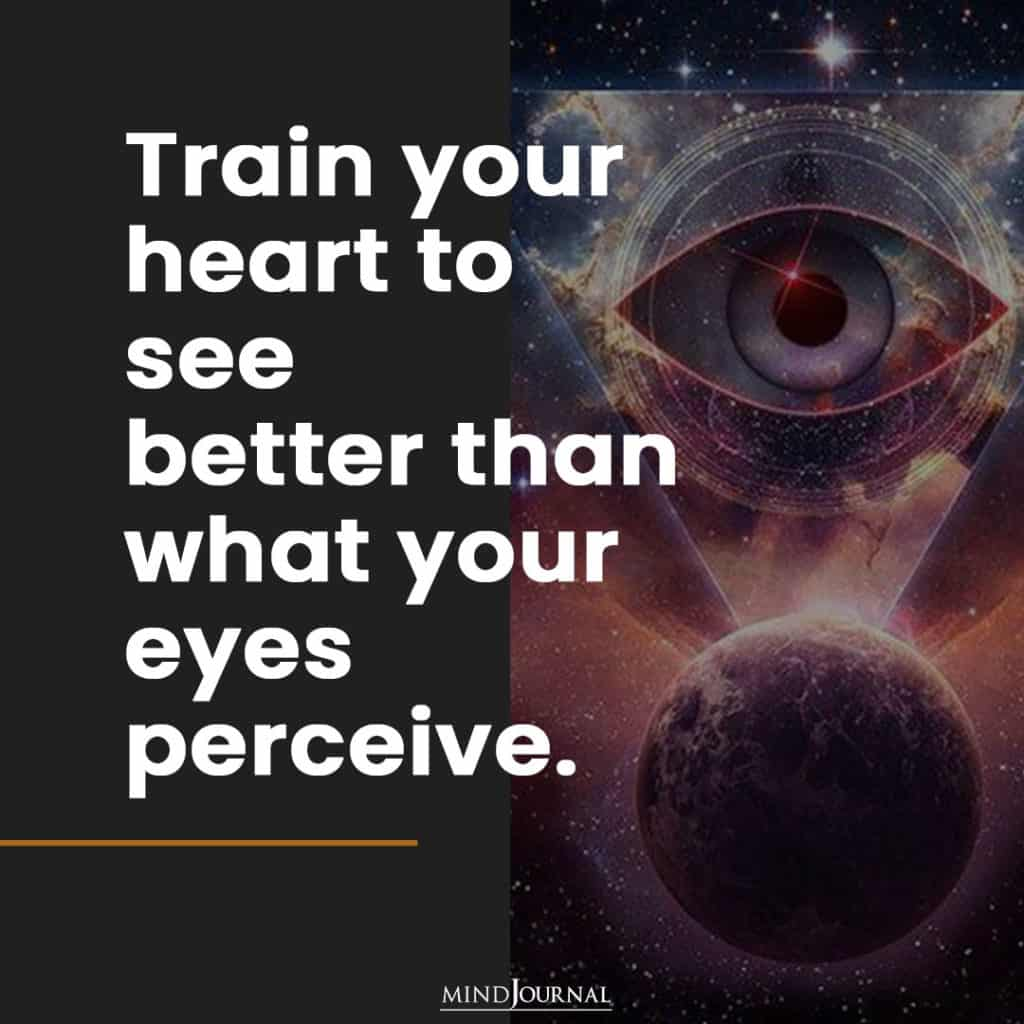 train your heart to see better.