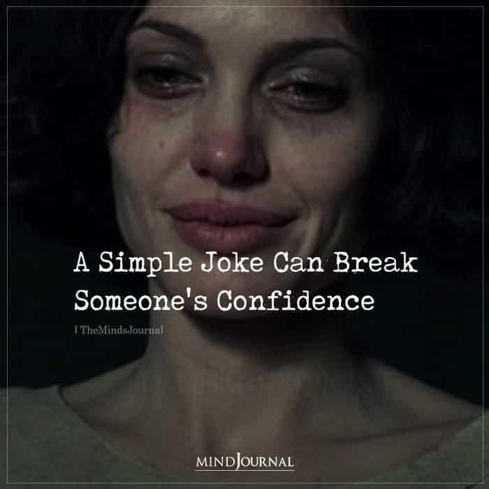 A Simple Joke Can Break Someones Confidence