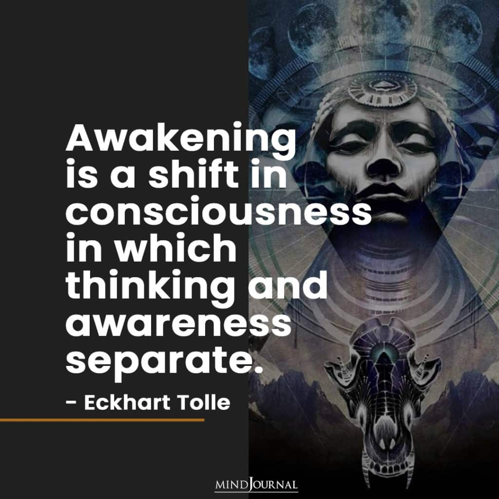 Awakening is a shift in consciousness.