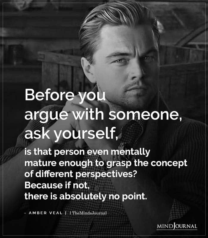 Before You Argue With Someone Ask Yourself