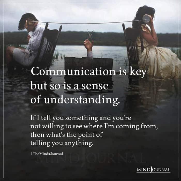 Communication Is Key but So Is A Sense Of Understanding