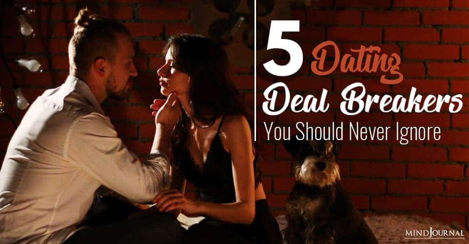 Dating Deal Breakers Never Ignore