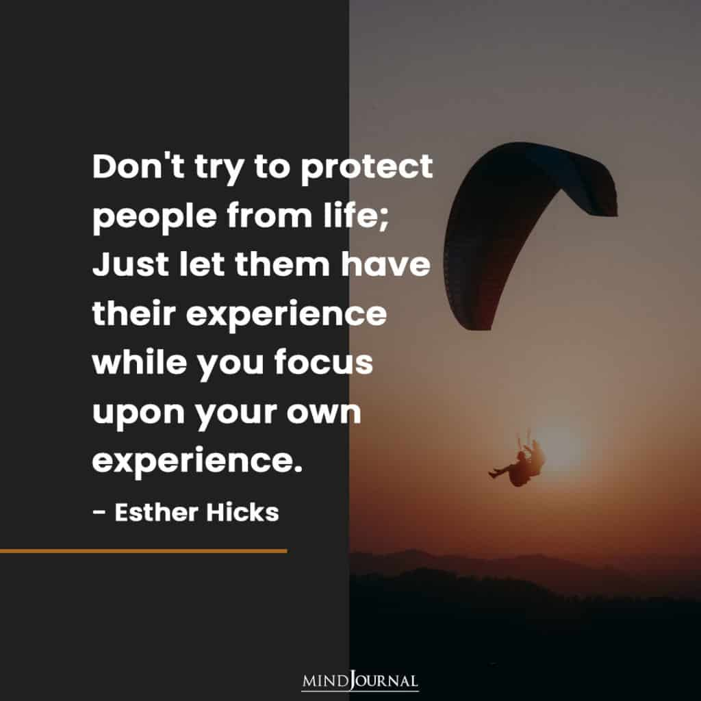 Don't try to protect people from life.