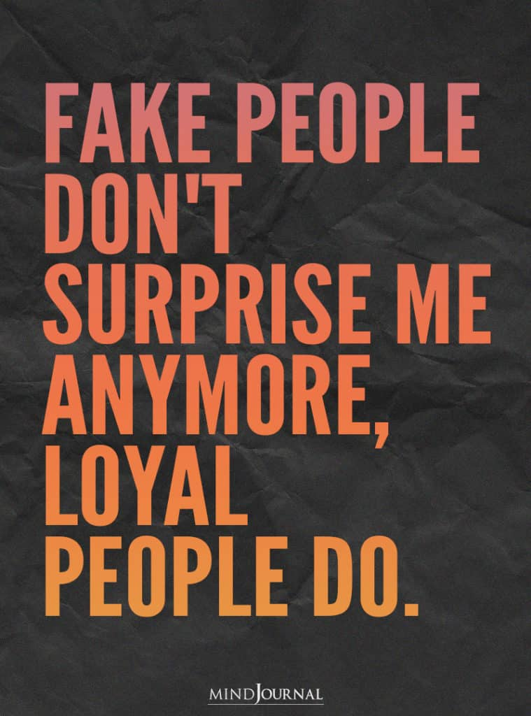 Fake people don't surprise me anymore.