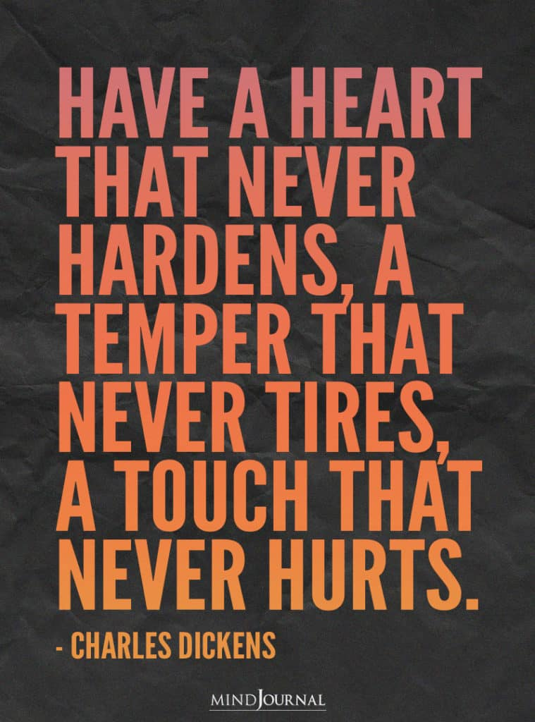 Have a heart that never hardens.