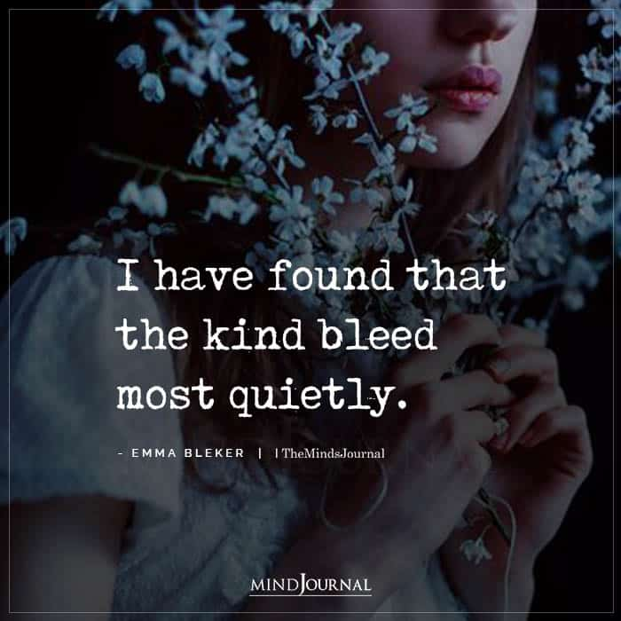 I Have Found That The Kind Bleed Most Quietly