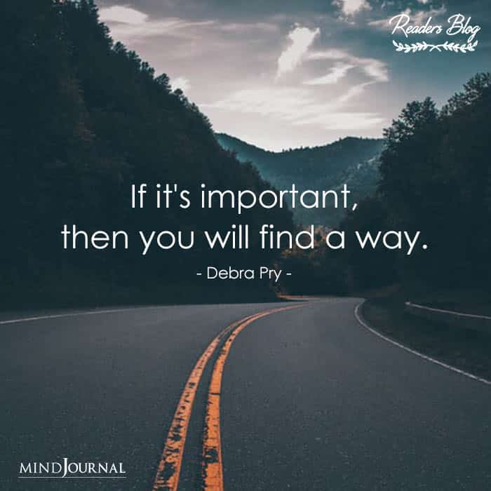 If It's Important Then You Will Find A Way