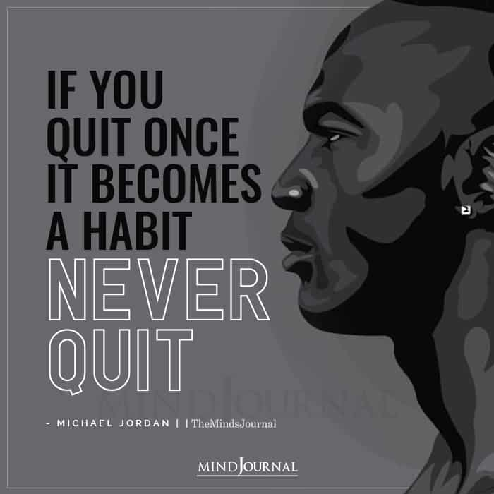 If You Quit Once It Becomes A Habit