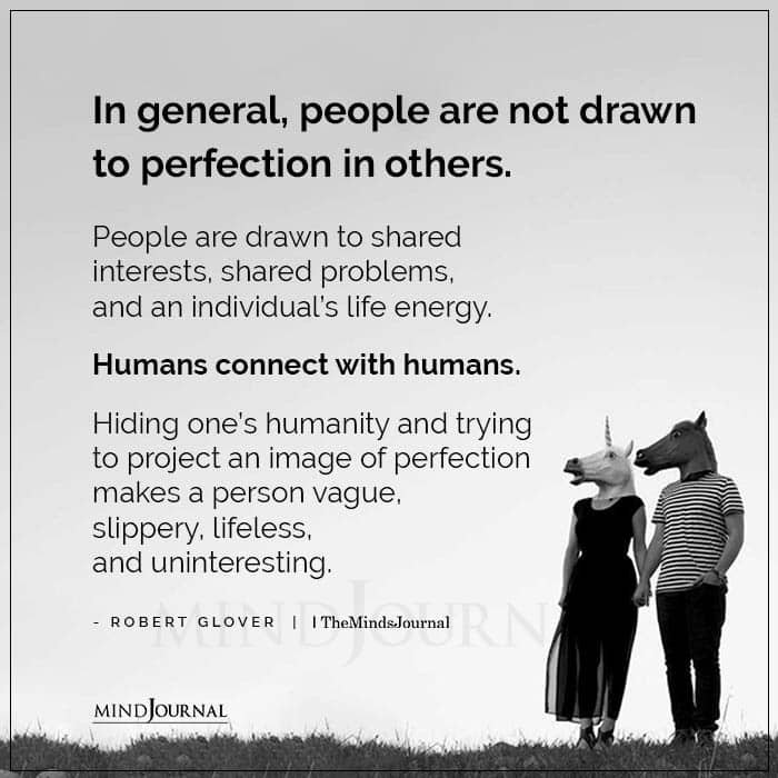 In General People Are Not Drawn To Perfection In Others