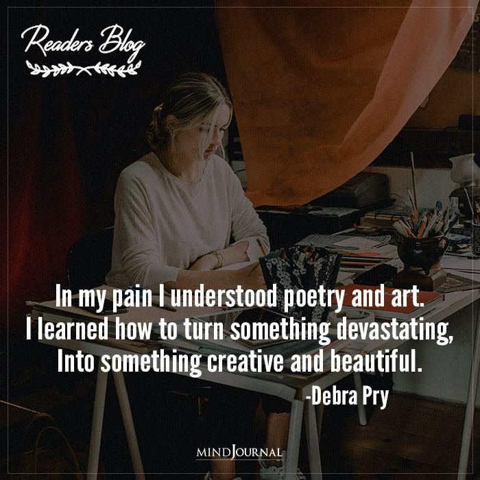 In My Pain I Understood Poetry And Art