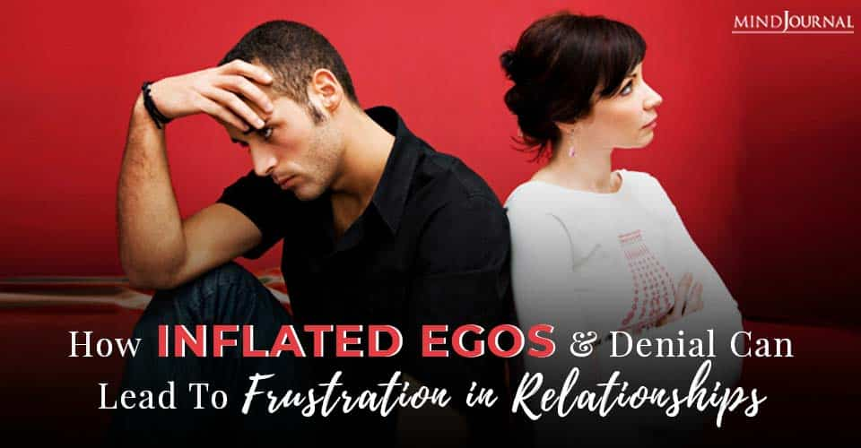 Inflated Ego Lead To Frustration Relationships