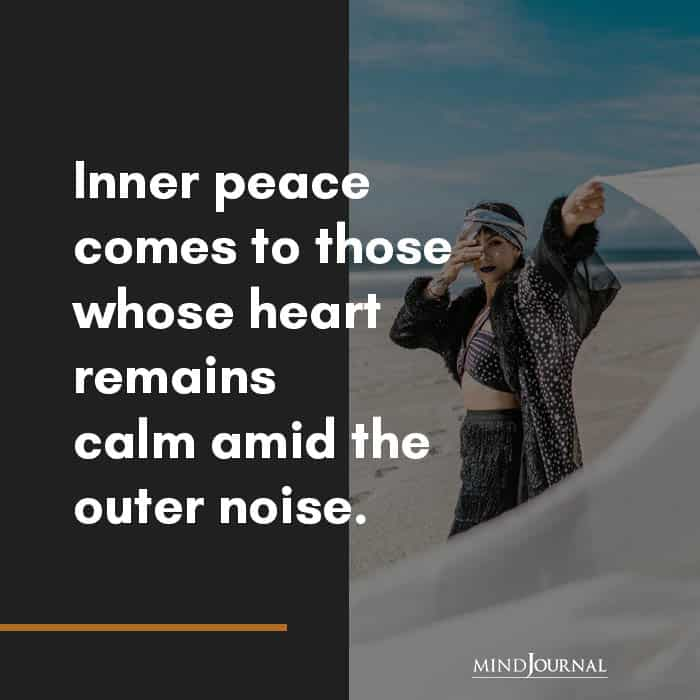 Inner Peace Comes To Those Whose Heart Remains Calm.