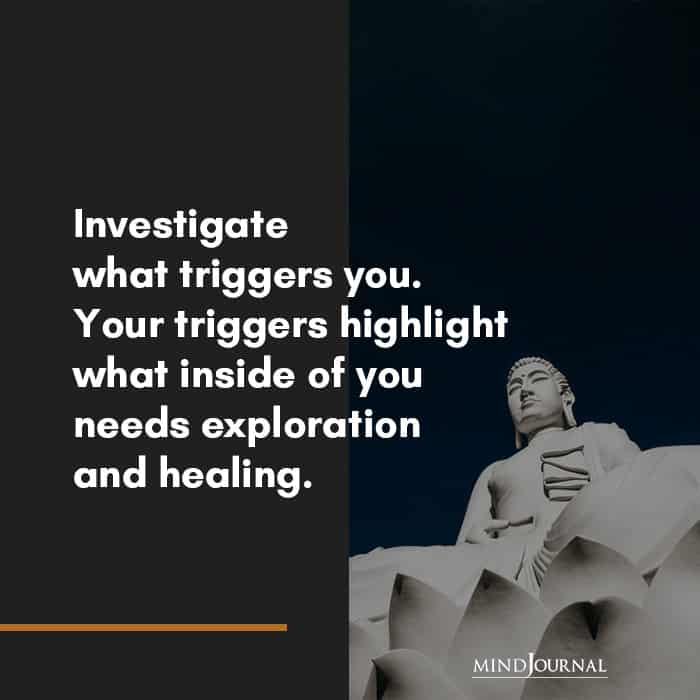 Investigate what triggers you