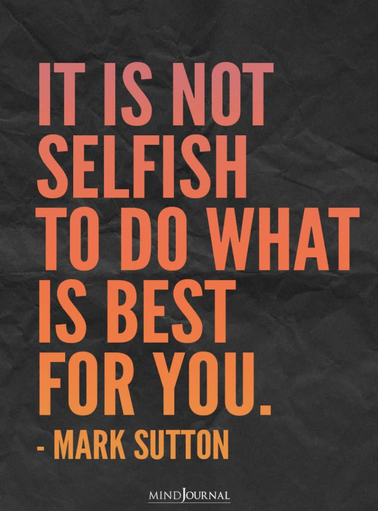 It is not selfish to do what is best for you.