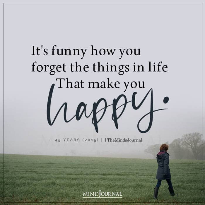 Its Funny How You Forget The Things In Life