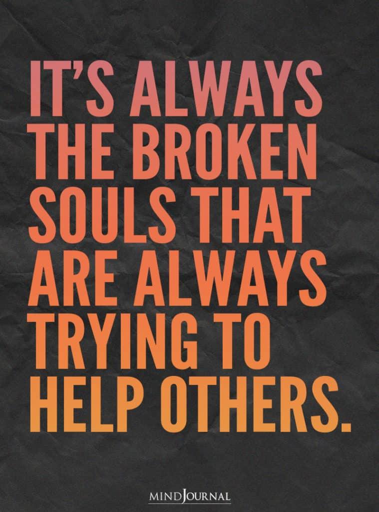 It's always the broken souls.