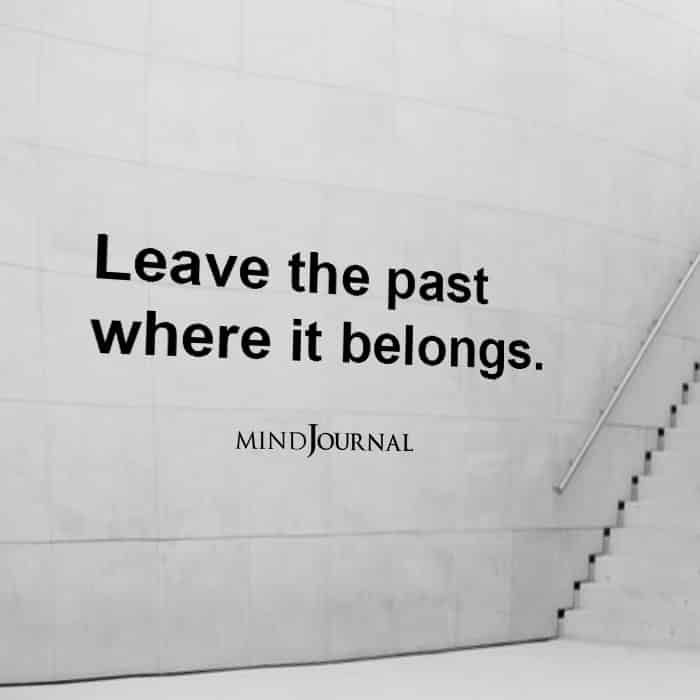 Leave the past where it belongs