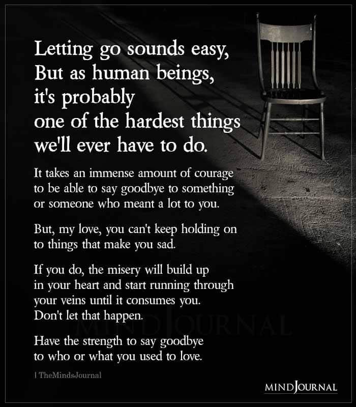 Letting Go Sounds Easy But As Human Beings Its Probably One Of The Hardest