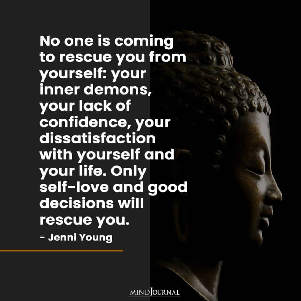 No one is coming to rescue you from yourself.