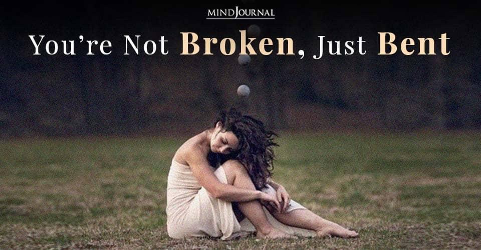 Not Broken Just Bent