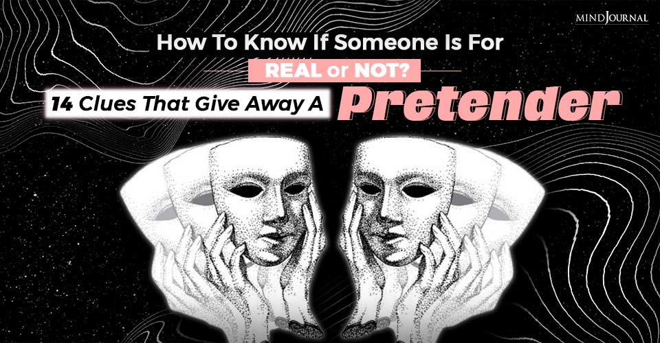 How To Know If Someone Is For Real or Not? 14 Clues That Give Away A Pretender