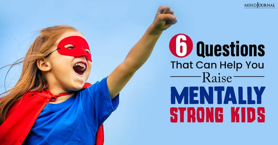 Questions That Can Help You Raise Mentally Strong Kids